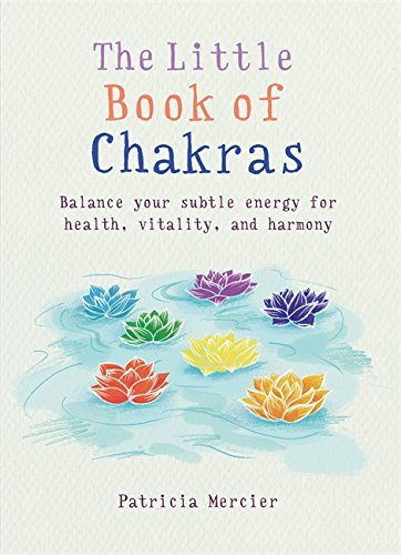 The Little Book of Chakras: Balance your subtle energy for health, vitality, and harmony (MBS Little book of...) By Patricia Mercier