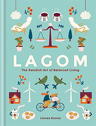 Lagom: The Swedish Art of Balanced Living By Linnea Dunne