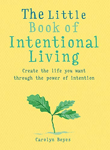 The Little Book of Intentional Living By Carolyn Boyes