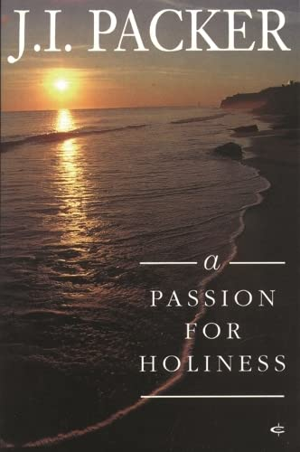 A Passion for Holiness By J. I. Packer