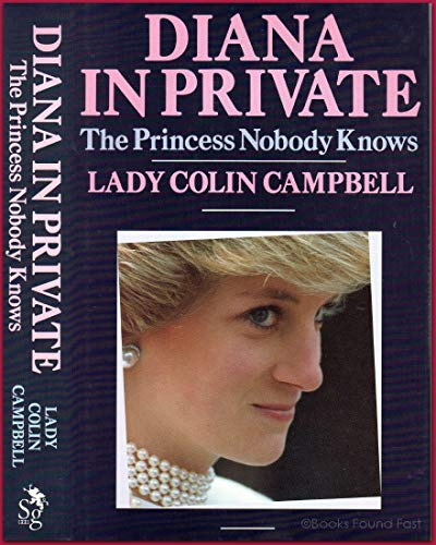 Diana in Private: The Princess Nobody Knows by Lady Colin Campbell