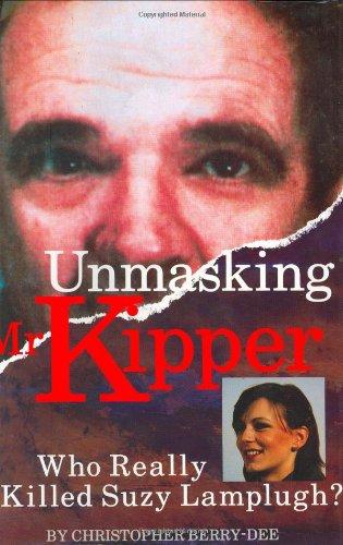 Unmasking Mr.Kipper By Christopher Berry-Dee