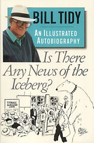 Is There Any News of the Iceberg?: An Illustrated Autobiography by Bill Tidy, MBE