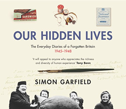 Our Hidden Lives: The Remarkable Diaries of Postwar Britain by Simon Garfield