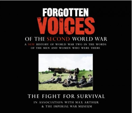Forgotten Voices Of The Second World War: The Fight for Survival by Max Arthur