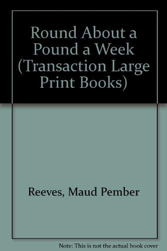 Round About a Pound a Week (Transaction Large Print Books) By Maud Pember Reeves