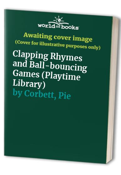 Clapping Rhymes and Ball-bouncing Games by Pie Corbett