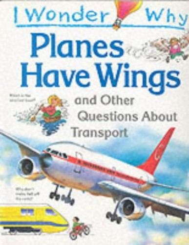 I Wonder Why Planes Have Wings and Other Questions About Transport By Christopher Maynard