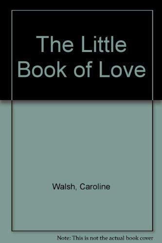 The Little Book of Love By Caroline Walsh