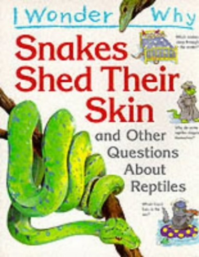 I Wonder Why Snakes Shed Their Skin and Other Questions About Reptiles By Amanda O'Neill