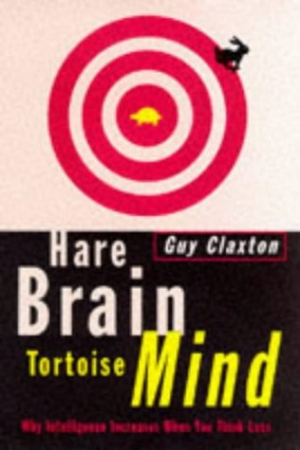 Hare Brain, Tortoise Mind By Guy Claxton