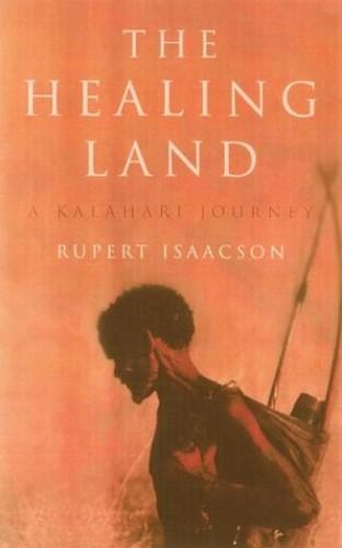 The Healing Land: A Kalahari Journey by Rupert Isaacson
