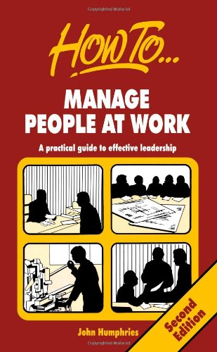 How to Manage People at Work By John Humphries
