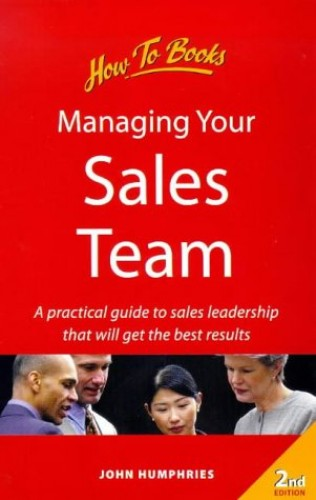Managing Your Sales Team By John Humphries
