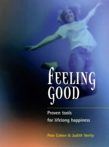 Feeling Good: Proven Tools for Lifelong Happiness by Pete Cohen