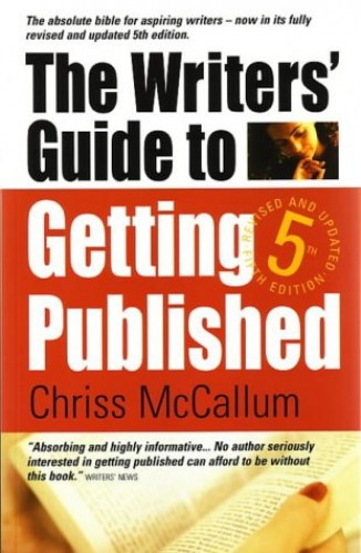 The Writers' Guide to Getting Published By Chriss McCallum