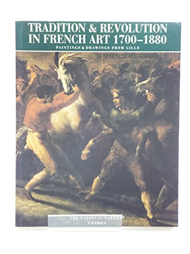 Tradition and Revolution in French Art, 1700-1880: Paintings and Drawings from Lille by Nicholas Penny