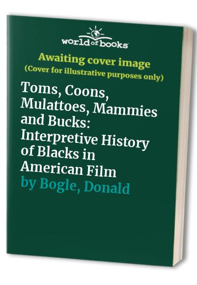 Toms, Coons, Mulattoes, Mammies and Bucks By Donald Bogle