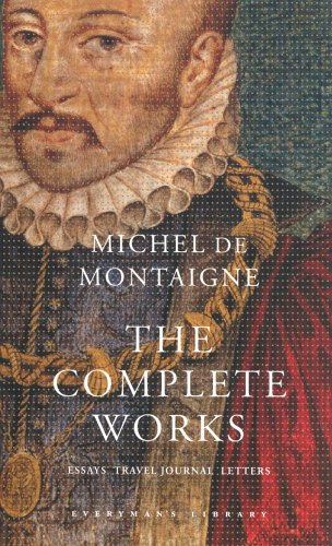 The Complete Works: Essays, Travel Journal, Letters by Michel Eyquem de Montaigne