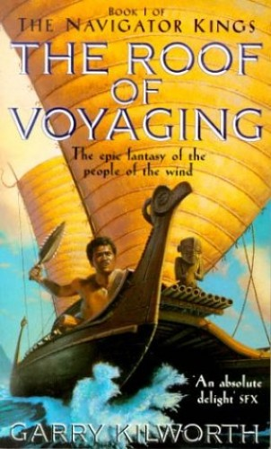 Roof Of Voyaging (The Navigator Kings) By Garry Kilworth