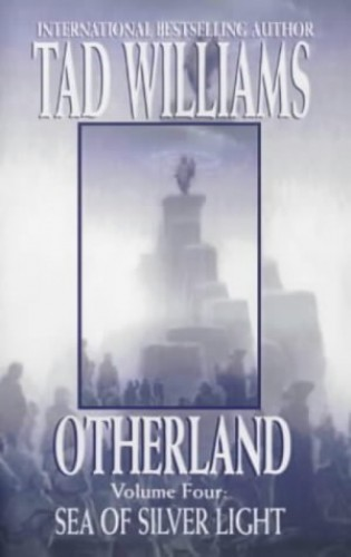Otherland 4: Sea Of Silver Light: Sea of Silver Light Bk. 4 By Tad Williams