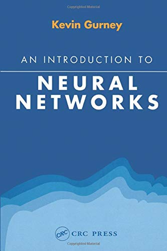 An Introduction to Neural Networks By Kevin Gurney (University of Sheffield, UK)