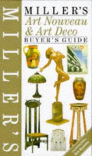 Miller's Art Nouveau and Art Deco Buyer's Guide (Buyer's Price Guide) By Judith H. Miller