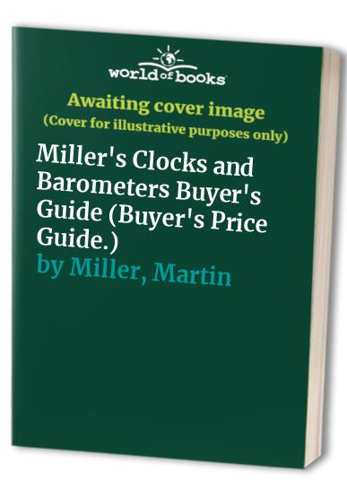 Miller's Clocks and Barometers Buyer's Guide By Judith H. Miller