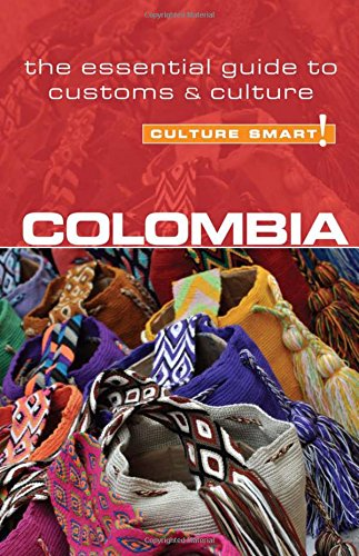 Colombia - Culture Smart! The Essential Guide to Customs & Culture By Kate Cathey