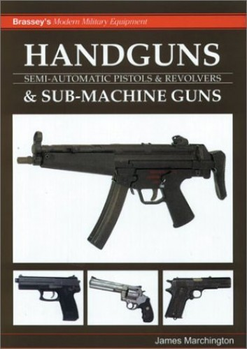HANDGUNS & SUB MACHINE GUNS By James Marchington