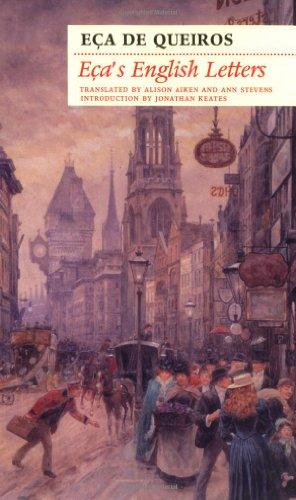 Eca's English Letters: Portuguese Consul in England, 1874-1888 by Eca de Queiros