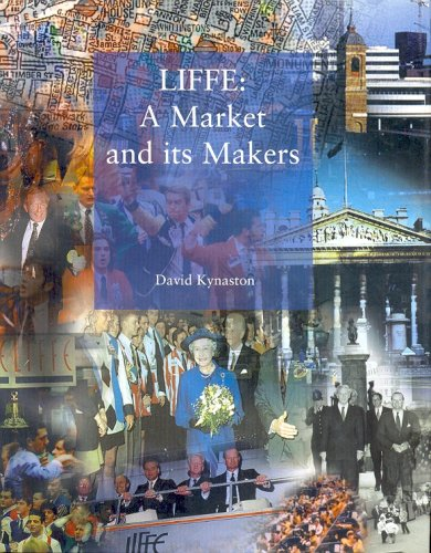 LIFFE: A Market and it's Makers By David Kynaston