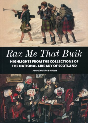 Rax Me That Buik: Highlights from the collections of The National Library of Scotland By Iain Gordon Brown