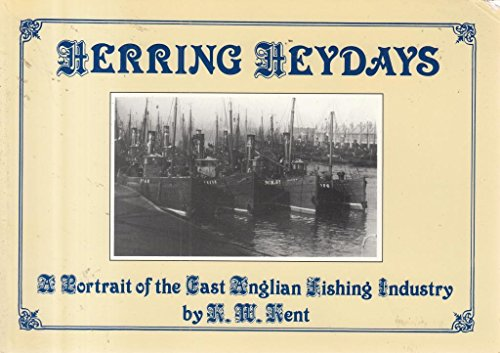 Herring Heydays: Portrait of the East Anglian Fishing Industry By K.W. Kent