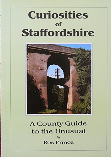 Curiosities of Staffordshire: A County Guide to the Unusual By Rosalind Prince