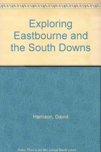 Exploring Eastbourne and the South Downs By David Harrison