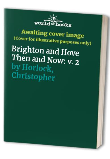Brighton and Hove Then and Now By Christopher Horlock