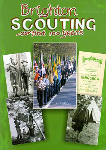 Brighton Scouting. Our First 100 Years By David Hunt