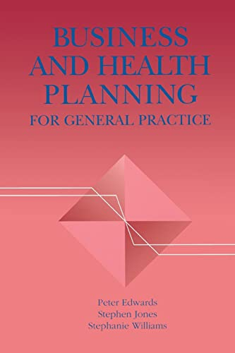 Business and Health Planning in General Practice By Peter Edwards
