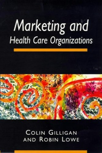 Marketing and Healthcare Organizations By Colin Gilligan