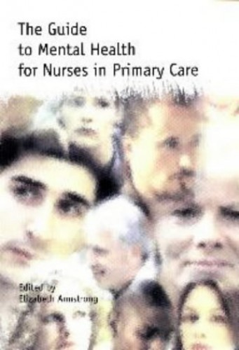 The Guide to Mental Health for Nurses in Primary Care by Elizabeth Armstrong