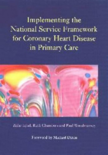 Implementing the National Service Framework for Coronary Heart Disease in Primary Care By Zafar Iqbal