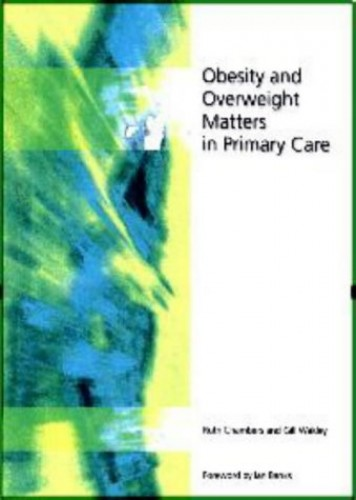 Obesity and Overweight Matters in Primary Care By Ruth Chambers