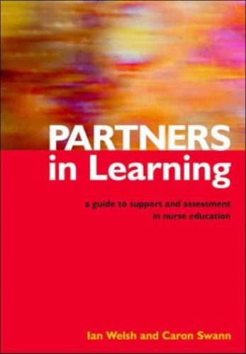 Partners in Learning: A Guide to Support and Assessment in Nurse Education by Ian Welsh