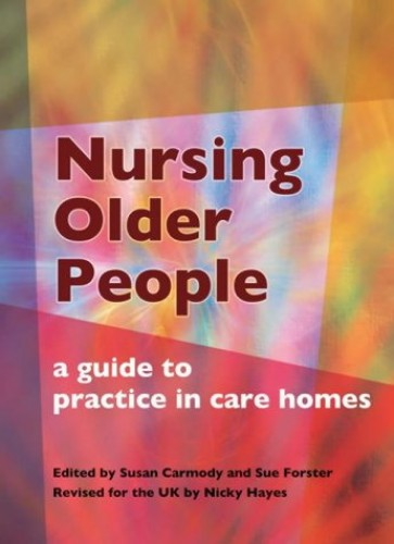 Nursing Older People: A Guide to Practice in Care Homes By Susan Carmody