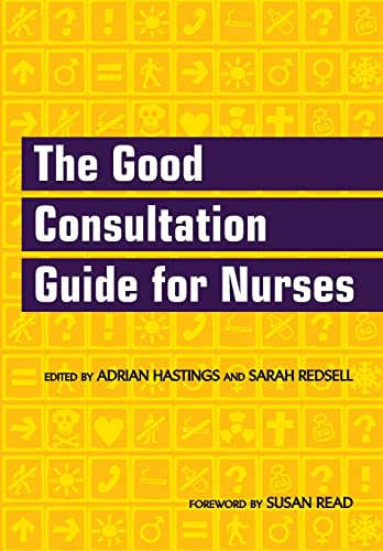 The Good Consultation Guide for Nurses By Edited by Adrian Hastings
