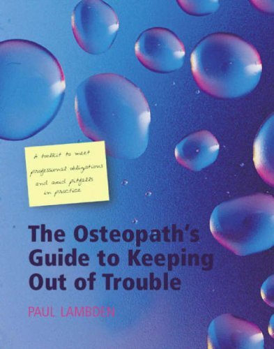 The Osteopath's Guide to Keeping Out of Trouble By Paul Lambden