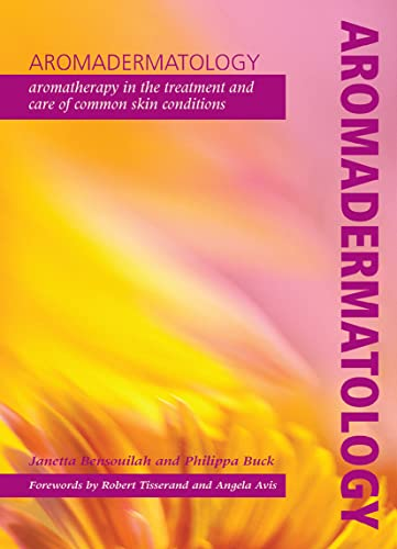 Aromadermatology: Aromatherapy in the Treatment and Care of Common Skin Conditions By Janetta Bensouilah