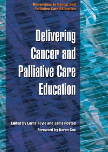 Delivering Cancer and Palliative Care Education (Dimensions in Cancer and Palliative Care Education) By Lorna Foyle