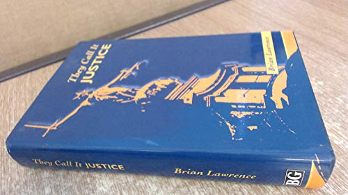 They Call it Justice By Brian Lawrence